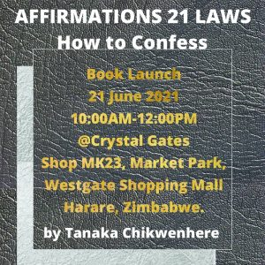 Affirmations 21 Laws - How to Confess Book Launch - Tanaka Chikwenhere @ Crystal Gates | Harare | Harare Province | Zimbabwe